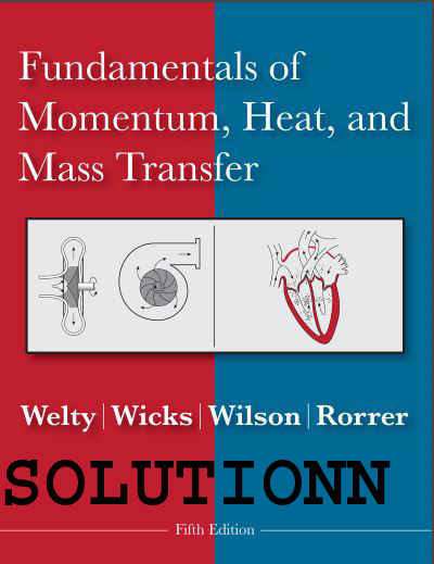 Fundamentals of Momentum Heat and Mass Transfer 5th Edition Solution Manual.
